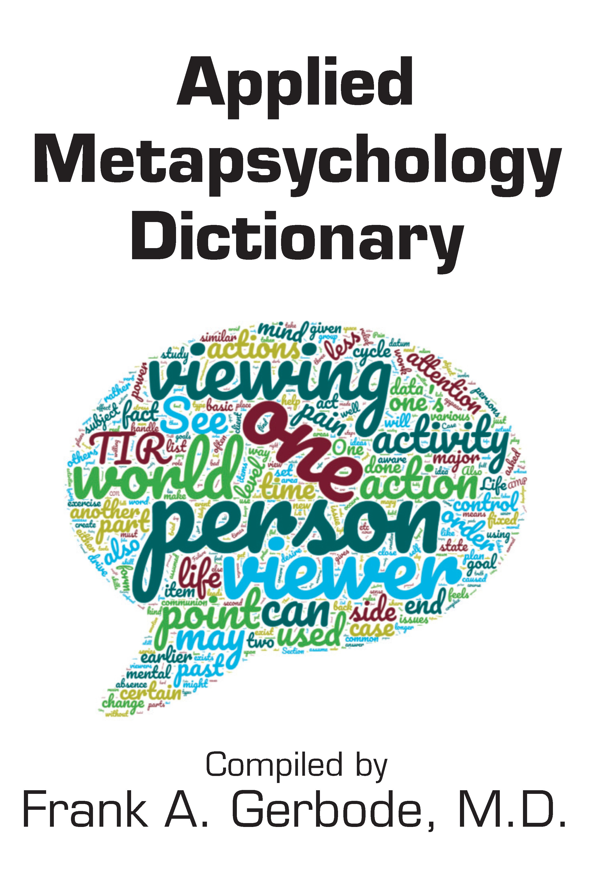 Applied Metapsychology Dictionary, Frank A. Gerbode, M.D.