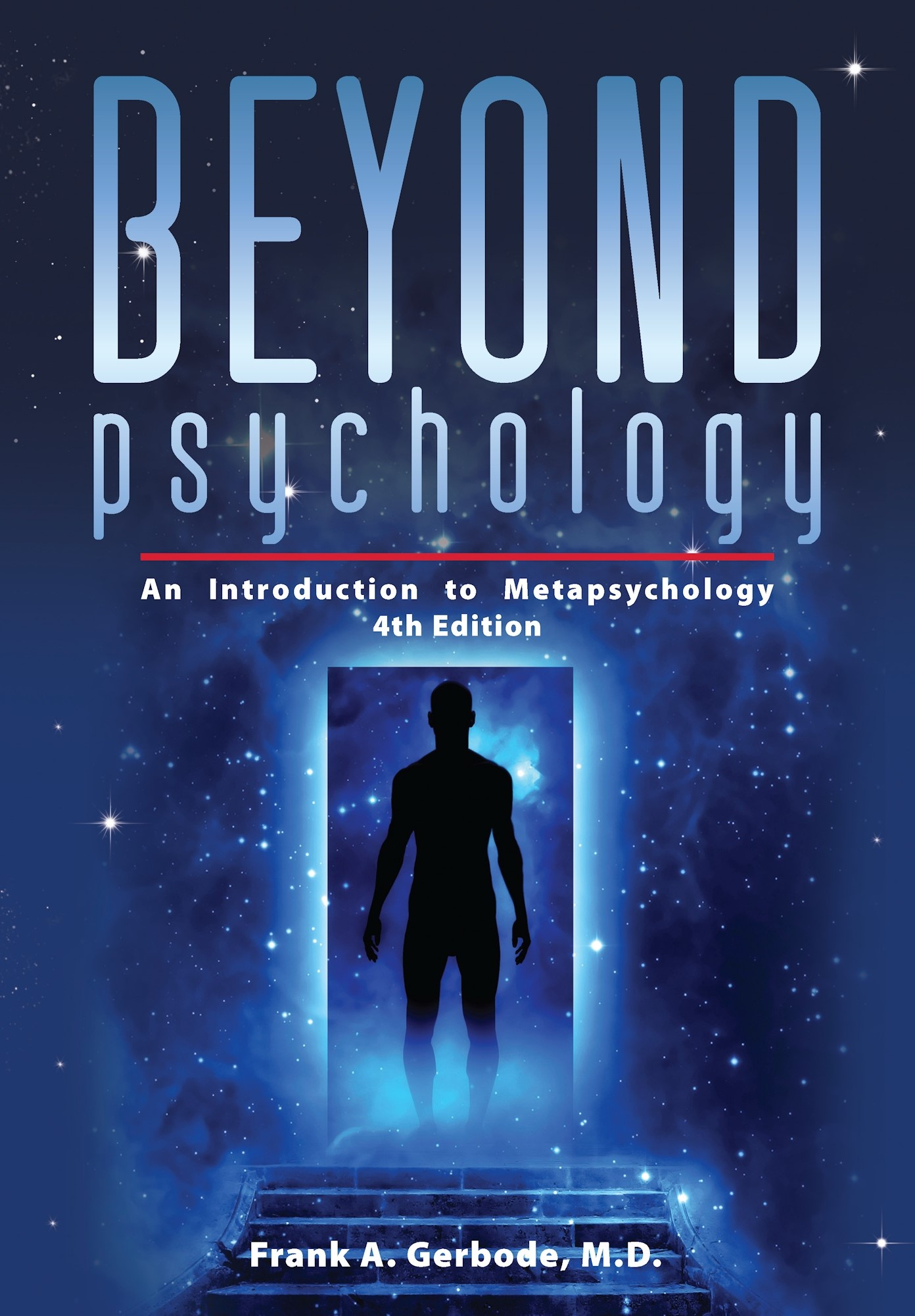 Beyond Psychology: An Introduction to Metapsychology - 4th Ed, Autor: Frank A. Gerbode, M.D
