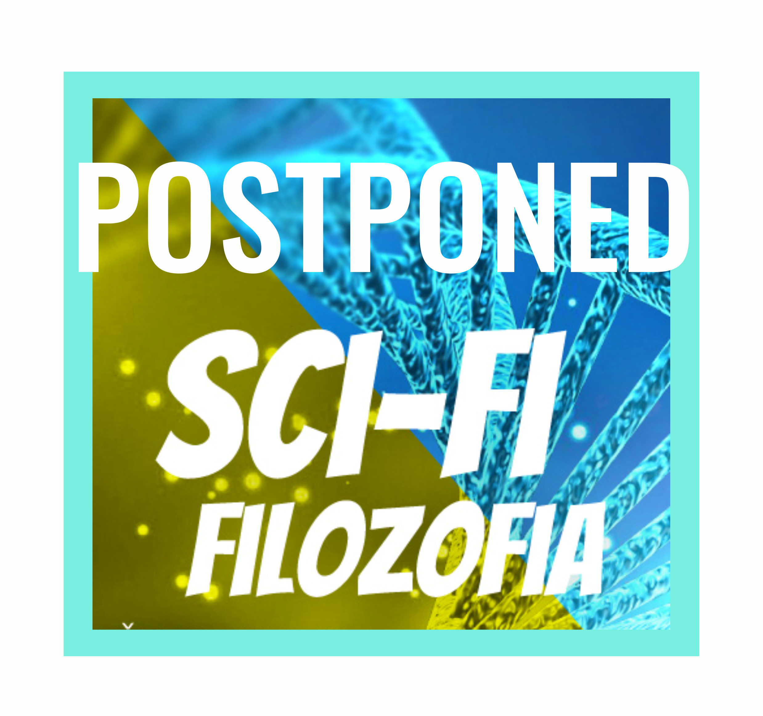 Sci-Fi Philosophy / Postponed